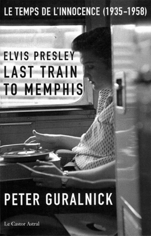 Acheter Elvis Presley, Last Train to Memphis : Le temps de l'innocence (1935-1958) sur Amazon.fr